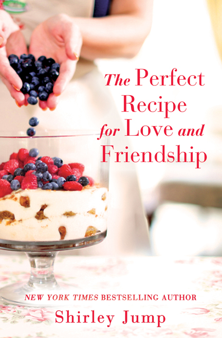 The Perfect Recipe For Love And Friendship by Shirley Jump