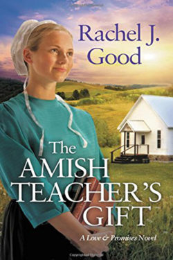 The Amish Teacher's Gift by Rachel J. Good