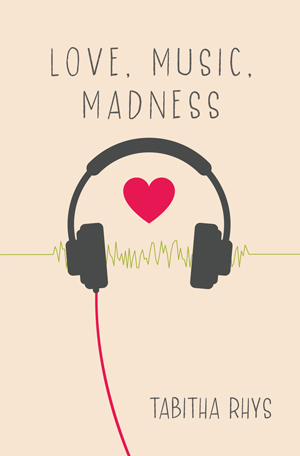 Love, Music, Madness by Tabitha Rhys