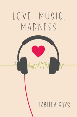 Love, Music, Madness by Tabitha Rhys