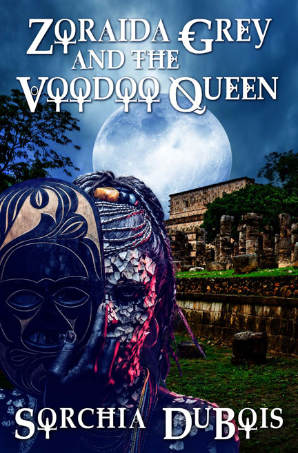 Zoraida Grey and the Voodoo Queen by Sorchia DuBois
