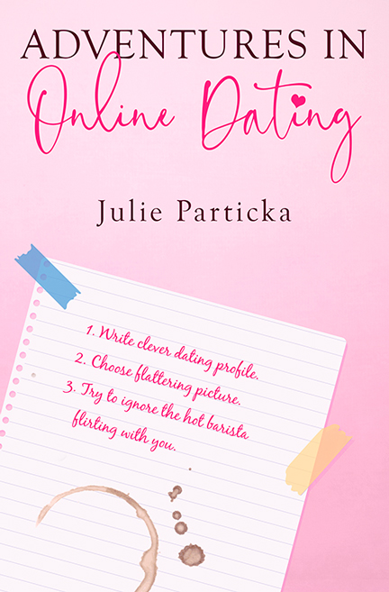 Adventures In Online Dating by Julie Particka