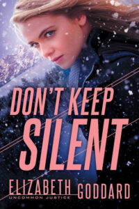 Don't Keep Silent by Elizabeth Goddard