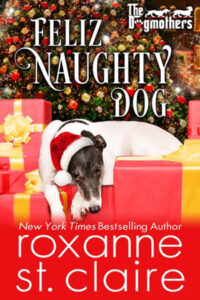 Feliz Naughty Dog by Roxanne St. Claire