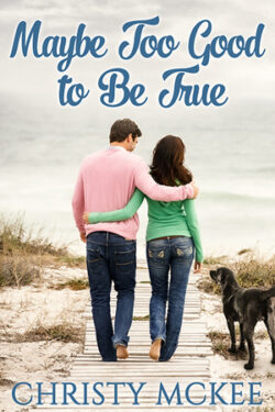 Maybe Too Good to Be True by Christy McKee
