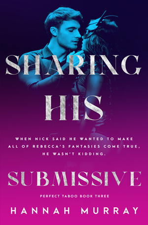 Sharing His Submissive by Hannah Murray