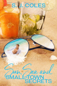 Sun, Sea, and Small Town Secret by S.J. Coles